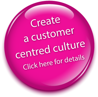 Create a customer centred culture!